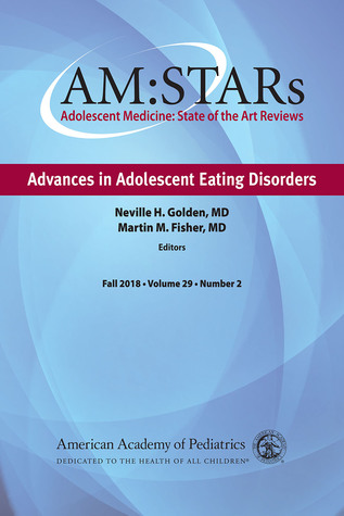 AM:STARs Advances in Adolescent Eating Disorders: Adolescent Medicine: State of the Art Reviews