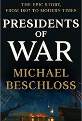 Presidents of War: The Epic Story, from 1807 to Modern Times Pdf Book