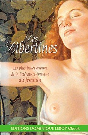 Les Libertines: Les plus belles oeuvres de la littérature érotique au féminin