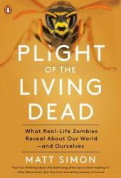 Plight of the Living Dead: What Real-Life Zombies Reveal about Our World--And Ourselves Pdf Book