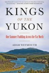 Kings of the Yukon: One Summer Paddling Across the Far North Pdf Book