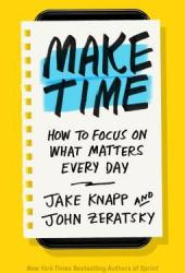 Make Time: How to Focus on What Matters Every Day Book Pdf