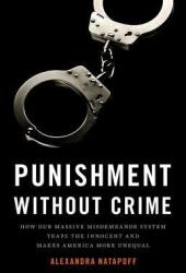 Punishment Without Crime: How Our Massive Misdemeanor System Traps the Innocent and Makes America More Unequal Pdf Book