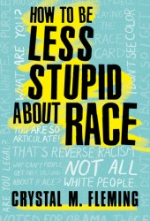 How to Be Less Stupid About Race: On Racism, White Supremacy, and the Racial Divide Book Pdf