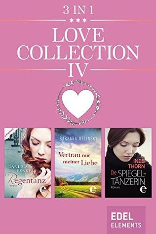 Love Collection IV: Regentanz / Vertrau nur meiner Liebe / Spiegeltänzerin