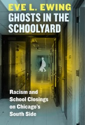 Ghosts in the Schoolyard: Racism and School Closings on Chicago's South Side Pdf Book