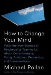 How to Change Your Mind: The New Science of Psychedelics Book
