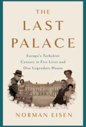 The Last Palace: Europe's Turbulent Century in Five Lives and One Legendary House Pdf Book