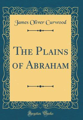 The Plains Of Abraham By James Oliver Curwood