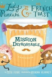 Mission Defrostable (Lady Pancake & Sir French Toast, #3) Pdf Book