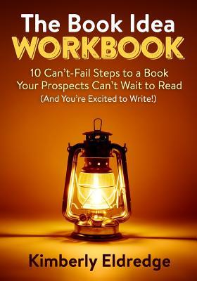 The Book Idea Workbook: 10 Can't-Fail Steps to a Book Your Prospects Can't Wait to Read
