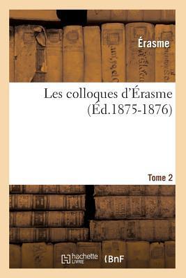 Les Colloques D'A0/00rasme. Tome 2 (A0/00d.1875-1876)
