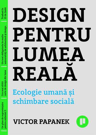 Design pentru lumea reală. Ecologie umană și schimbare socială