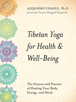 Tibetan Yoga for Health  Well-Being: The Science and Practice of Healing Your Body, Energy, and Mind