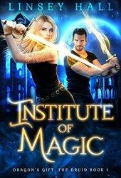 Institute of Magic (Dragon's Gift: The Druid, #1) Book Pdf