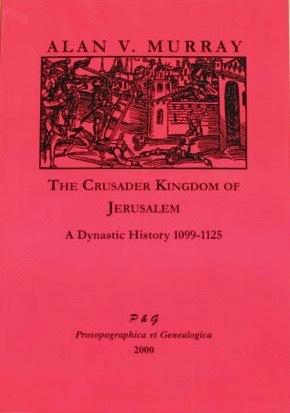 The Crusader Kingdom Of Jerusalem: A Dynastic History, 1099-1124