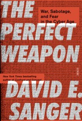 The Perfect Weapon: How the Cyber Arms Race Set the World Afire Book