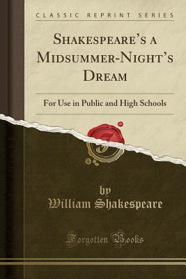 a Midsummer-Night's Dream: For Use in Public and High Schools