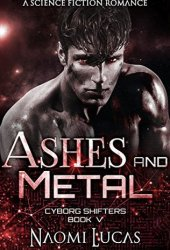 Ashes and Metal (Cyborg Shifters, #5) Book