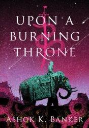 Upon a Burning Throne (Burnt Empire Saga, #1) Pdf Book