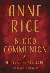 Blood Communion (The Vampire Chronicles, #13) Pdf Book