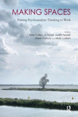 Making Spaces: Putting Psychoanalytic Thinking to Work
