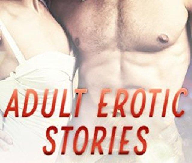 Adult Erotic Stories 20 Tales Of Hot Erotica