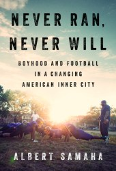 Never Ran, Never Will: Boyhood and Football in a Changing American Inner City Pdf Book