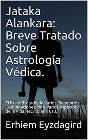 Jataka Alankara: Breve Tratado Sobre Astrología Védica.: El Breve Tratado da Varios Planetarios Combinaciones Para Varios Aspectos de la Vida, escrito en 1613.