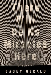 There Will Be No Miracles Here: A Memoir Book Pdf