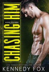 Chasing Him (Bishop Brothers Book 3) Book
