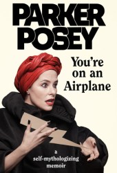 You're on an Airplane: A Self-Mythologizing Memoir Pdf Book