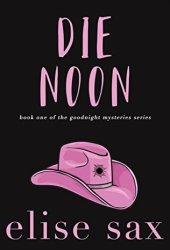 Die Noon (Goodnight Mysteries, #1) Book Pdf