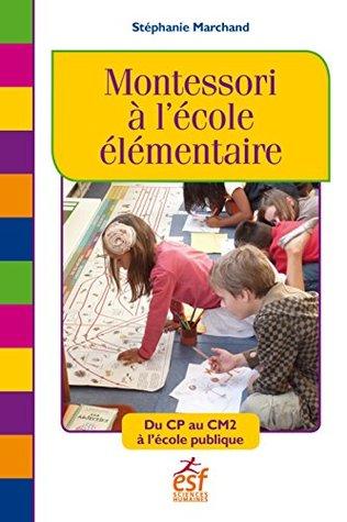 Montessori à l'école élémentaire: Du CP au CM2 à l'école publique