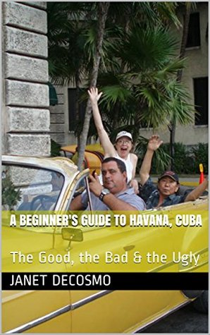 A Beginner's Guide to Havana, Cuba: The Good, the Bad & the Ugly