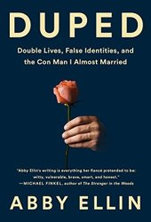 Duped: Double Lives, False Identities, and the Con Man I Almost Married Pdf Book