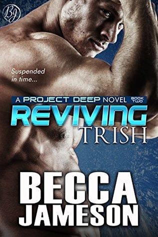 Reviving Trish (Project DEEP Book 2)