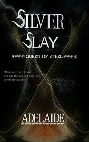 Silver Slay (QUEEN OF STEEL Book 1)