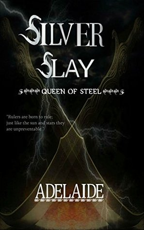 Silver Slay (QUEEN OF STEEL Book 1)
