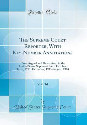 The Supreme Court Reporter, with Key-Number Annotations, Vol. 34: Cases Argued and Determined in the United States Supreme Court, October Term, 1913; December, 1913-August, 1914