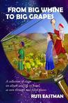 From Big Whine to Big Grapes by Ruti Eastman