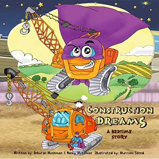 Construction Dreams A Bedtime Story: For Kids Toddler Boys & Girls Ages 1 2 3 4 5 Who Love Trucks, Diggers & Dump Trucks (Children's Dream Series Book I Picture Books For Toddlers)