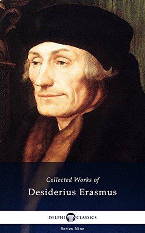 Delphi Collected Works of Desiderius Erasmus
