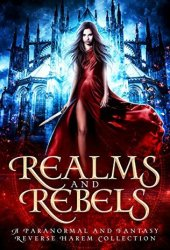 Realms and Rebels: A Paranormal and Fantasy Reverse Harem Collection Pdf Book