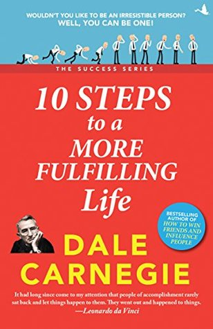10 Steps to More Fulfilling Life: Dale Carnegie Success Series