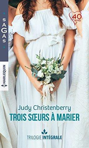 """Intégrale """"Trois soeurs à marier"""" : Un fabuleux mariage - Une chance inattendue - A la rencontre de l'amour (Sagas)"""