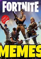 Memes: Funny Fortnite Memes 2018 - BEST Collection Of Fortnite Battle Royale Funny Jokes And Memes (Memes Book, Memes And Pictures) Pdf Book