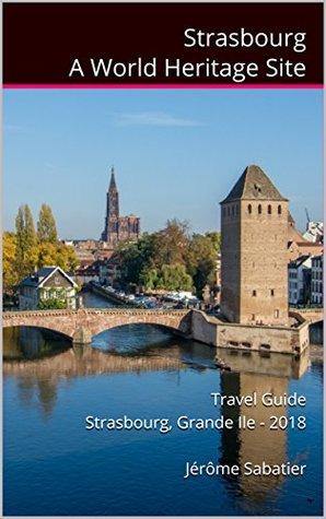 Strasbourg A World Heritage Site: Travel guide Strasbourg - 2019
