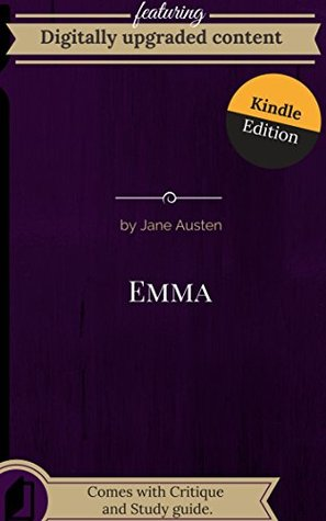 Digitally Upgraded Edition of Emma by Jane Austen (Annotated): Reprint of a classic text optimized for kindle devices.