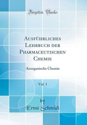 Ausf�hrliches Lehrbuch Der Pharmaceutischen Chemie, Vol. 1: Anorganische Chemie